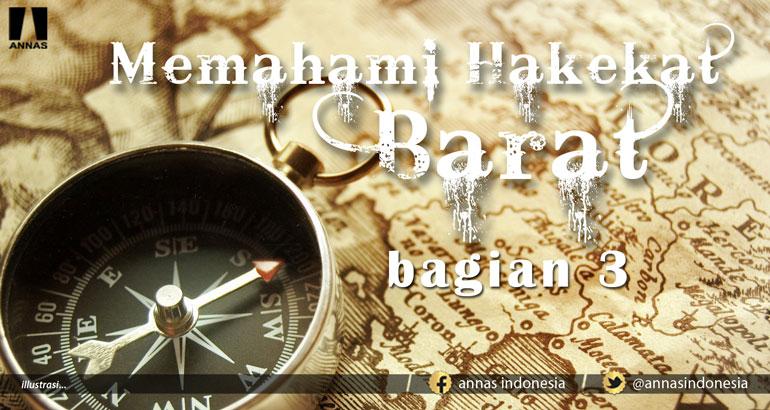 MEMAHAMI HAKEKAT BARAT (bagian 3)