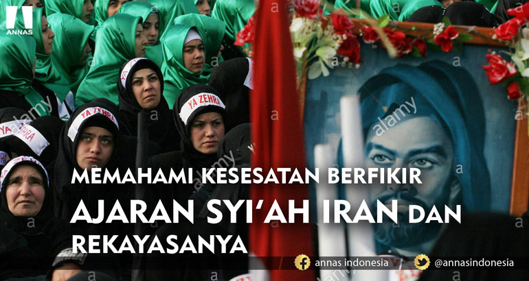 MEMAHAMI KESESATAN BERFIKIR AJARAN SYI'AH IRAN DAN REKAYASANYA
