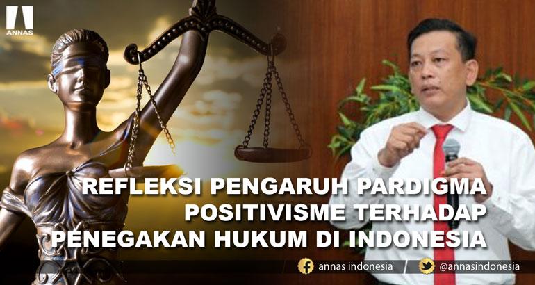 REFLEKSI PENGARUH PARDIGMA POSITIVISME TERHADAP  PENEGAKAN HUKUM DI INDONESIA