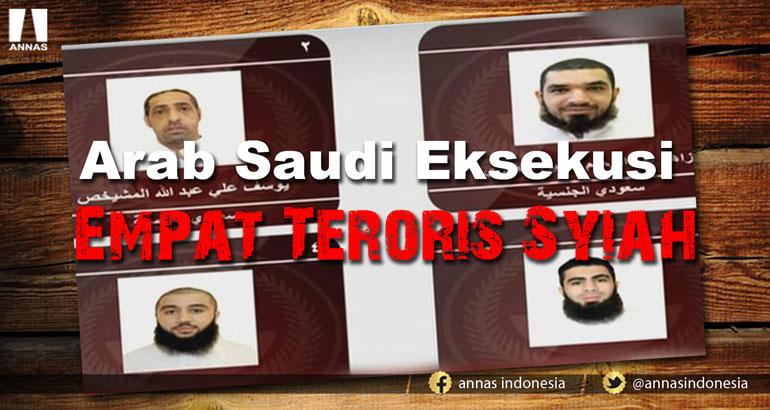 ARAB SAUDI EKSEKUSI EMPAT TERORIS SYI'AH PELAKU SERANGKAIAN SERANGAN BOM DI PROPINSI QATHIF