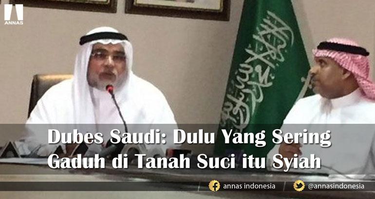Dubes Saudi: DULU YANG SERING GADUH DI TANAH SUCI ITU SYIAH