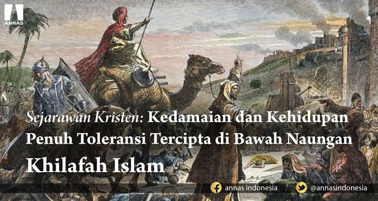 Sejarawan Kristen: Kedamaian dan Kehidupan Penuh Toleransi Tercipta di Bawah Naungan KHILAFAH ISLAM
