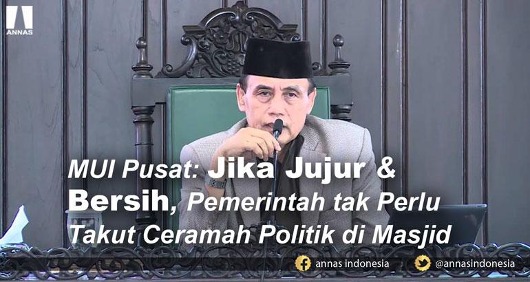 MUI Pusat: Jika Jujur & Bersih, Pemerintah tak Perlu Takut Ceramah Politik di Masjid