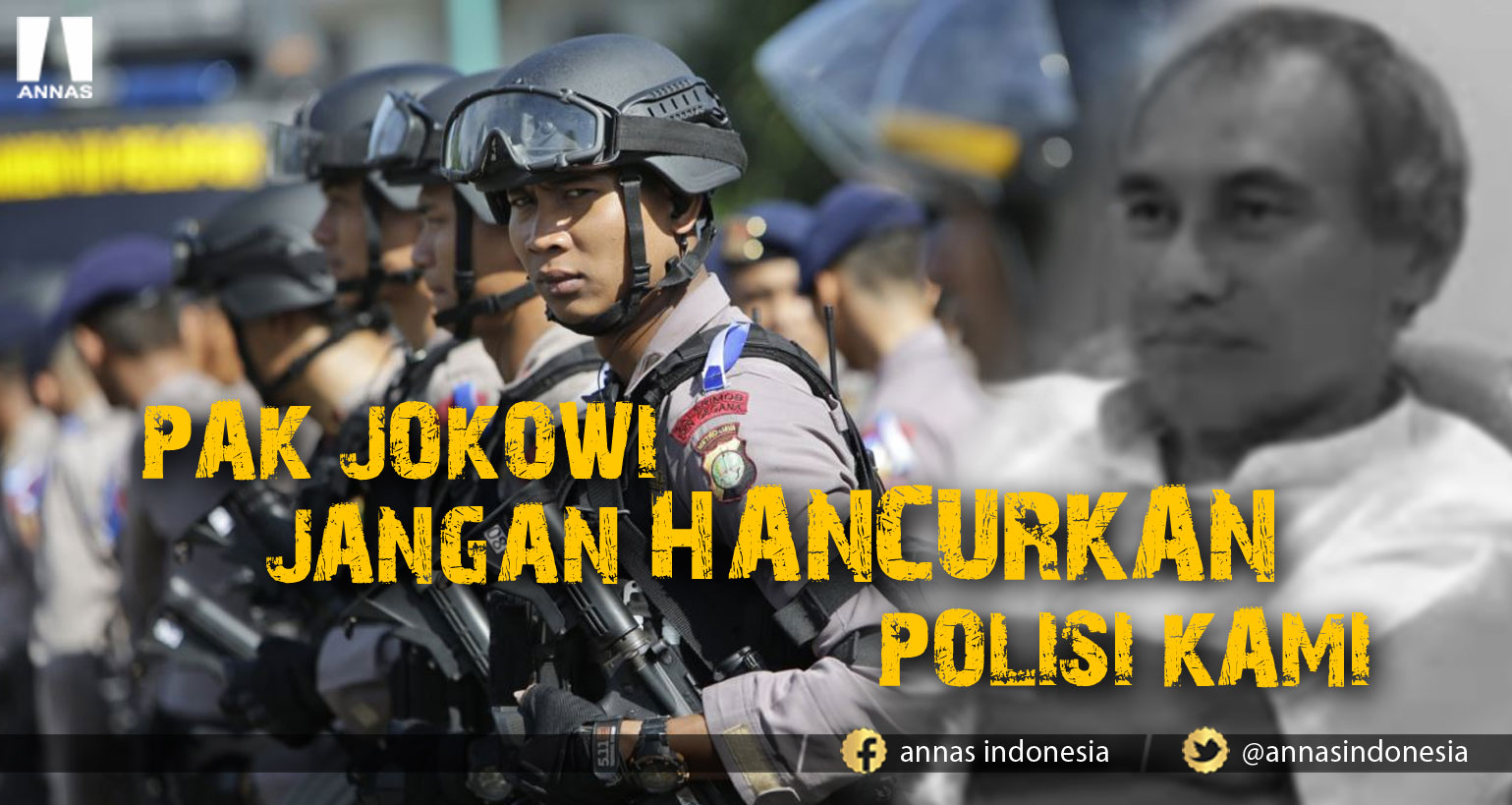 PAK JOKOWI JANGAN HANCURKAN POLISI KAMI