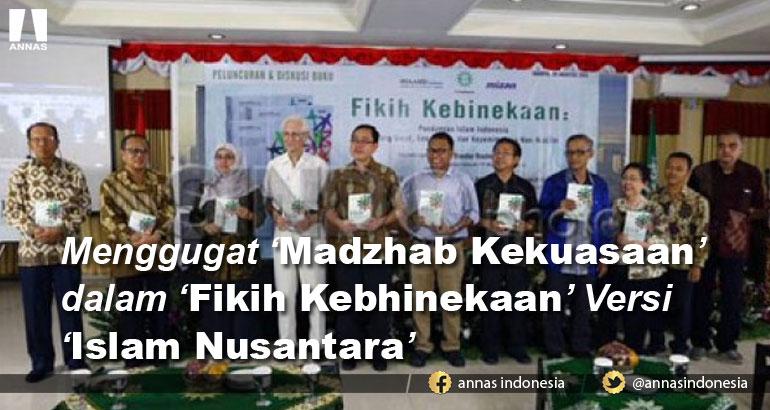 Menggugat 'Madzhab Kekuasaan' dalam 'Fikih Kebhinekaan' Versi 'Islam Nusantara'