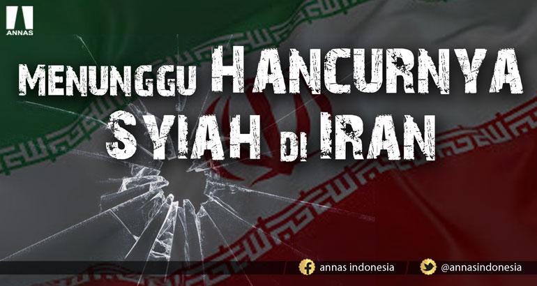 MENUNGGU HANCURNYA SYIAH DI IRAN