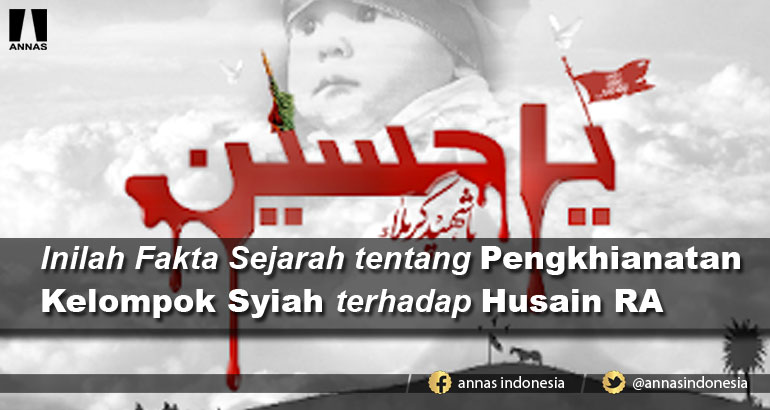 Inilah Fakta Sejarah tentang Pengkhianatan Kelompok Syiah terhadap Husain RA