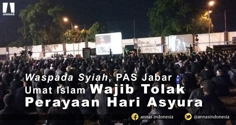 Waspada Syiah, PAS Jabar : Umat Islam WAJIB TOLAK PERAYAAN HARI ASYURA