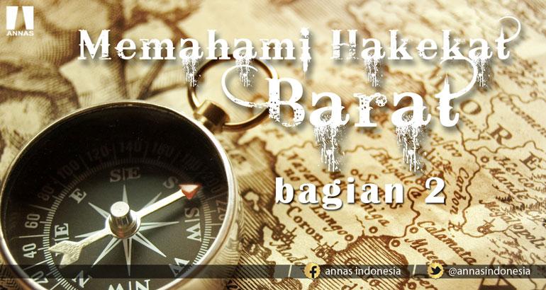 MEMAHAMI HAKEKAT BARAT (bagian 2)