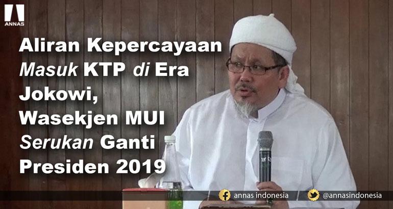 Aliran Kepercayaan Masuk KTP di Era Jokowi, Wasekjen MUI Serukan Ganti Presiden 2019