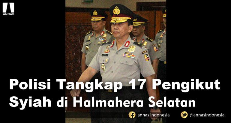 POLISI TANGKAP 17 PENGIKUT SYIAH DI HALMAHERA SELATAN