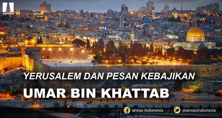 YERUSALEM DAN PESAN KEBAJIKAN UMAR BIN KHATTAB