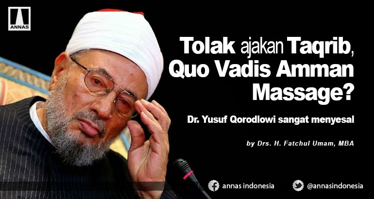 TOLAK AJAKAN TAQRIB, QUO VADIS AMMAN MASSAGE ? Dr. Yusuf Qordlowy sangat menyesal