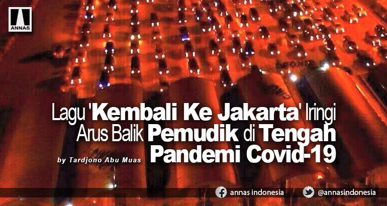 Lagu 'Kembali Ke Jakarta' Iringi Arus Balik Pemudik di Tengah Pandemi Covid-19