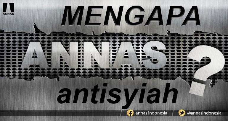 MENGAPA ANNAS ANTISYIAH ?