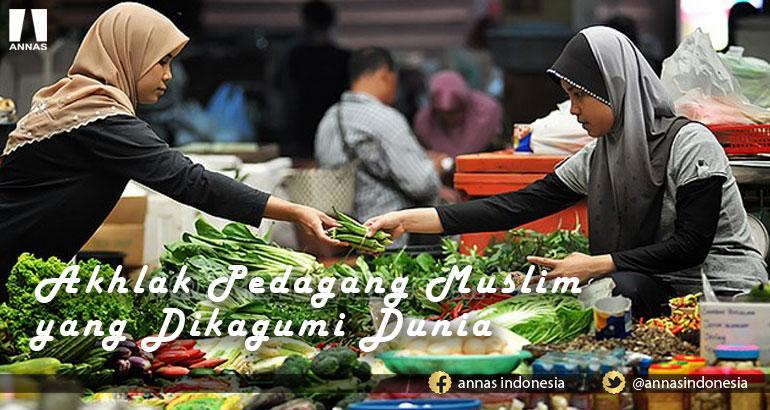 AKHLAK PEDAGANG MUSLIM YANG DIKAGUMI DUNIA