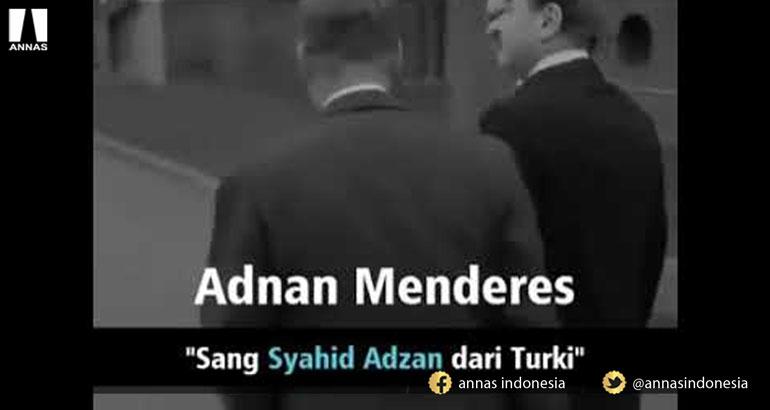 ADNAN MENDERES, SANG SYAHID ADZAN DARI NEGERI TURKI