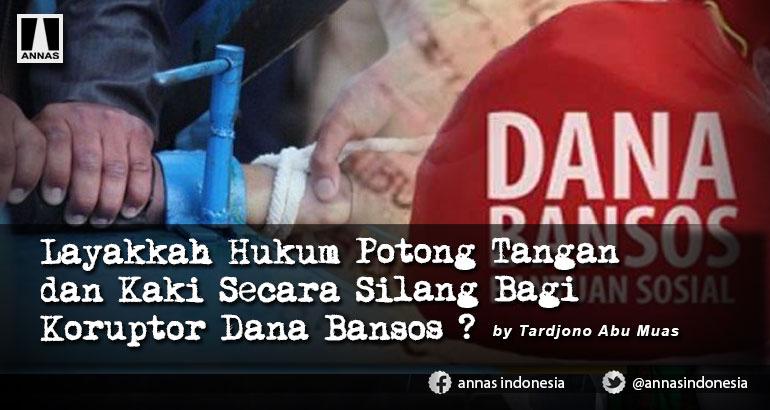 Layakkah Hukum Potong Tangan dan Kaki Secara Silang Bagi Koruptor Dana Bansos ?