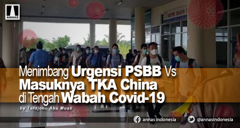 Menimbang Urgensi PSBB Vs Masuknya TKA China di Tengah Wabah Covid-19