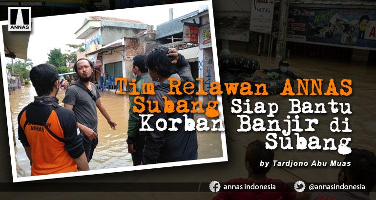Tim Relawan ANNAS Subang Siap Bantu Korban Banjir di Subang