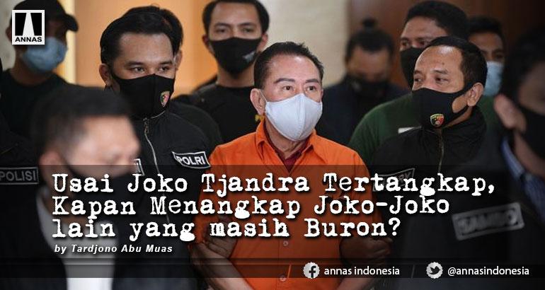 Usai Joko Tjandra Tertangkap, Kapan Menangkap Joko-Joko lain yang masih Buron?