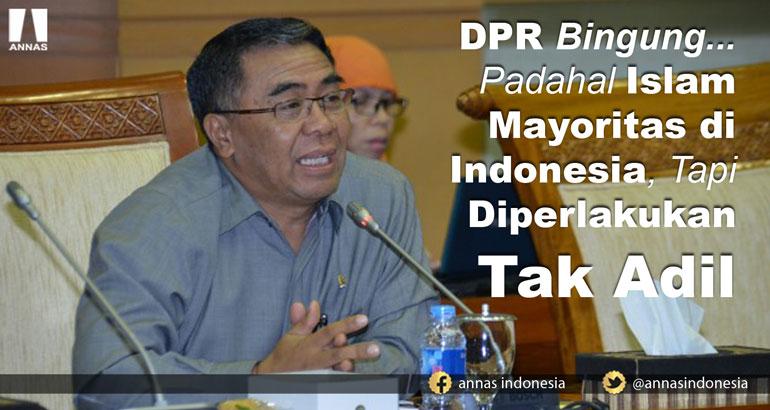 DPR BINGUNG... PADAHAL ISLAM MAYORITAS DI INDONESIA, TAPI DIPERLAKUKAN TAK ADIL