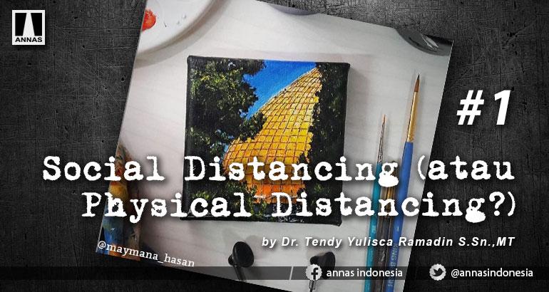 SOCIAL DISTANCING (ATAU PHYSICAL DISTANCING?)  #1