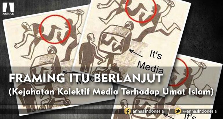 FRAMING ITU BERLANJUT (Kejahatan Kolektif Media Terhadap Umat Islam)