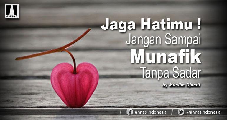 Jaga Hatimu ! Jangan Sampai Munafik Tanpa Sadar