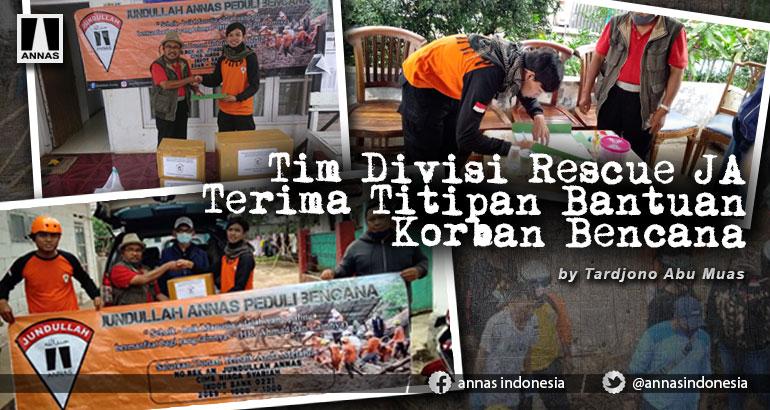 Tim Divisi Rescue JUNDULLAH ANNAS Terima Titipan Bantuan Korban Bencana