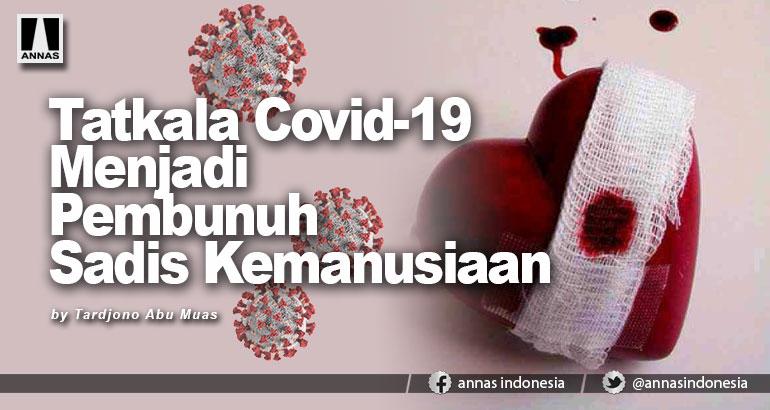 Tatkala Covid-19 Menjadi Pembunuh Sadis Kemanusiaan
