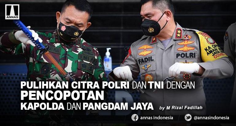 PULIHKAN CITRA POLRI DAN TNI DENGAN PENCOPOTAN KAPOLDA DAN PANGDAM JAYA
