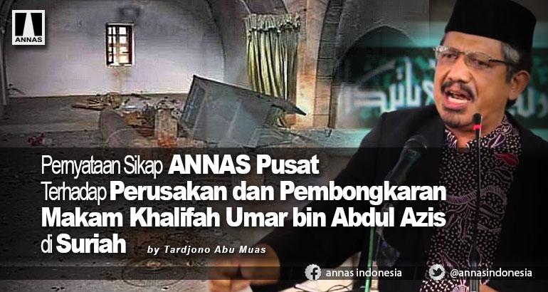 Pernyataan Sikap ANNAS Pusat  Terhadap Perusakan dan Pembongkaran Makam Khalifah Umar bin Abdul Azis di Suriah