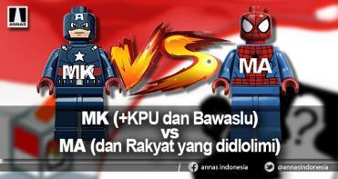 MK (+KPU dan Bawaslu) vs MA (dan Rakyat yang didlolimi)