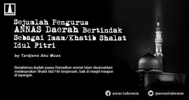 Sejumlah Pengurus ANNAS Daerah Bertindak Sebagai Imam/Khatib Shalat Idul Fitri