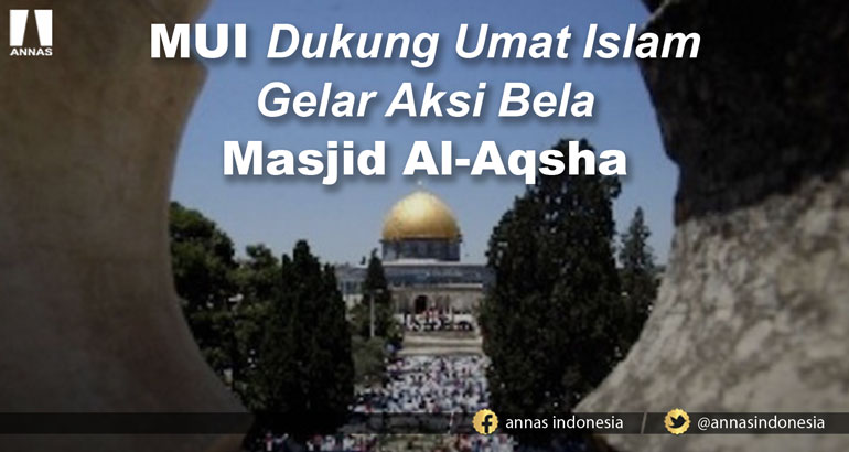 MUI DUKUNG UMAT ISLAM GELAR AKSI BELA MASJID AL-AQSHA