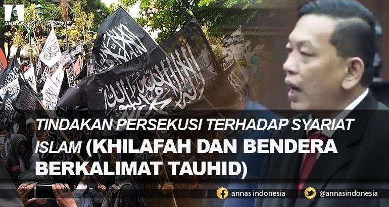 TINDAKAN PERSEKUSI TERHADAP SYARIAT ISLAM (KHILAFAH DAN BENDERA BERKALIMAT TAUHID)