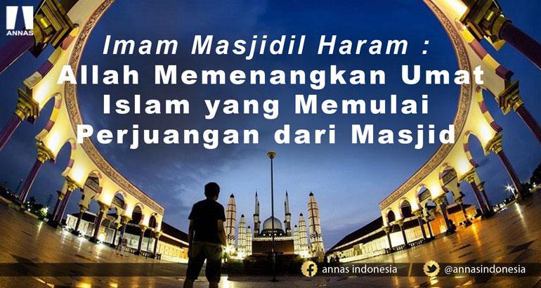 Imam Masjidil Haram : Allah Memenangkan Umat Islam yang Memulai Perjuangan dari Masjid