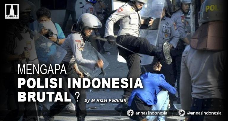 MENGAPA POLISI INDONESIA BRUTAL ?