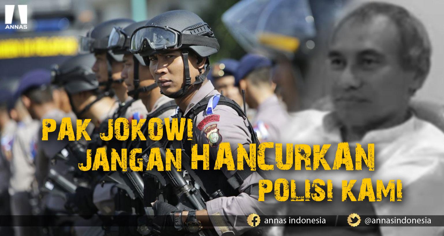 PAK JOKOWI JANGAN HANCURKAN POLISI KAMI