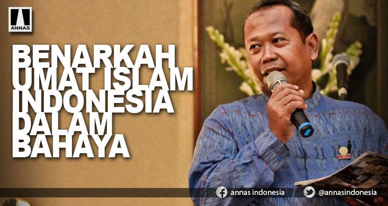 BENARKAH UMAT ISLAM INDONESIA DALAM BAHAYA