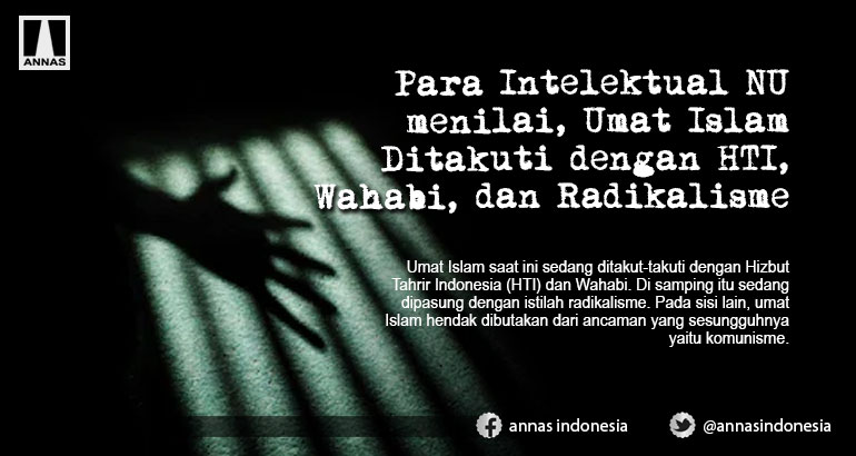 Para Intelektual NU menilai, Umat Islam Ditakuti dengan HTI, Wahabi, dan Radikalisme