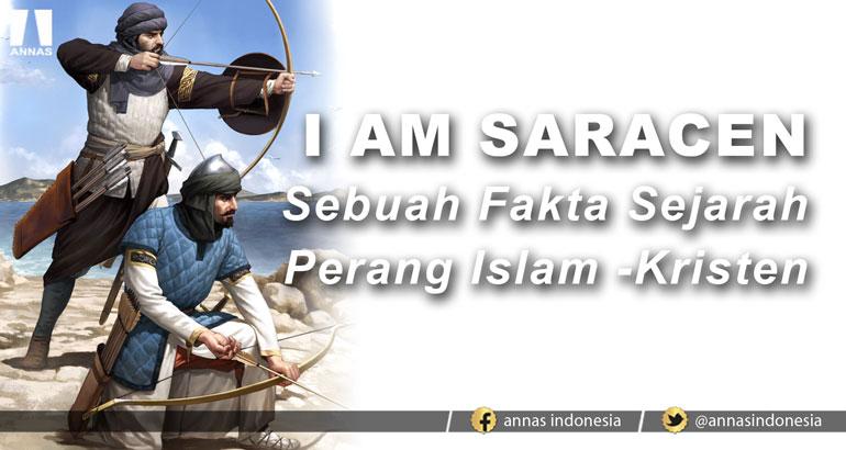 I AM SARACEN : Sebuah Fakta Sejarah Perang Islam -Kristen