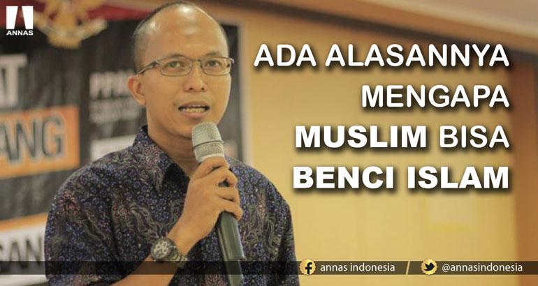 ADA ALASANNYA MENGAPA MUSLIM BISA BENCI ISLAM