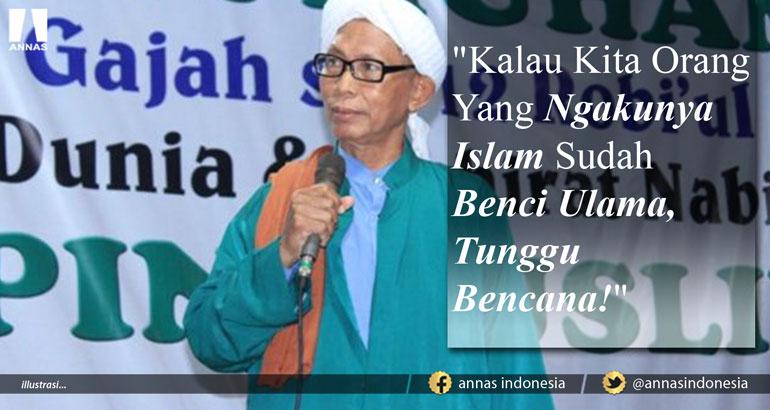 KALAU KITA ORANG YANG NGAKUNYA ISLAM SUDAH BENCI ULAMA, TUNGGU BENCANA! UJAR KH. AHMAD BAIDHOWI