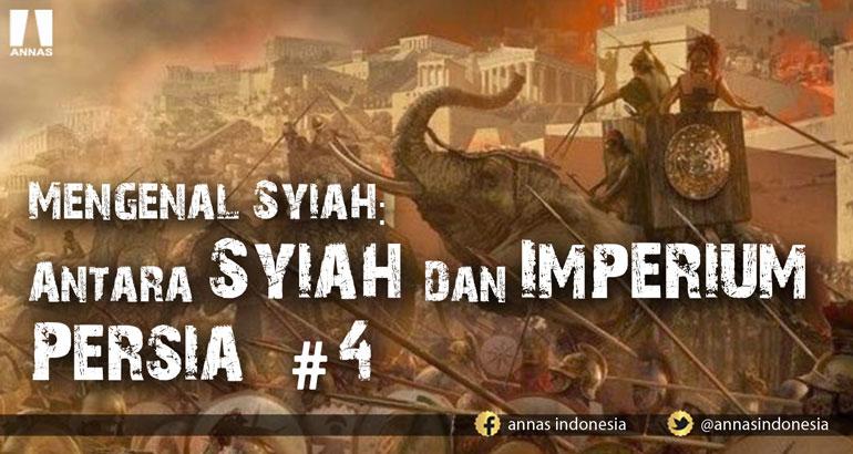 MENGENAL SYIAH: ANTARA SYIAH DAN IMPERIUM PERSIA (bag 4) terakhir...