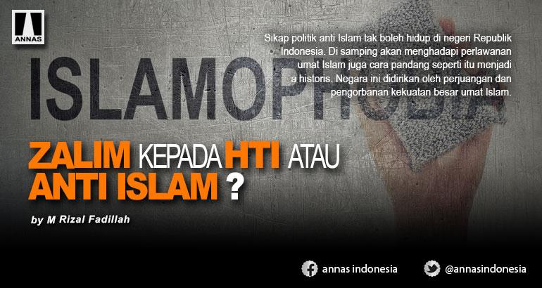 ZALIM KEPADA HTI ATAU ANTI ISLAM ?