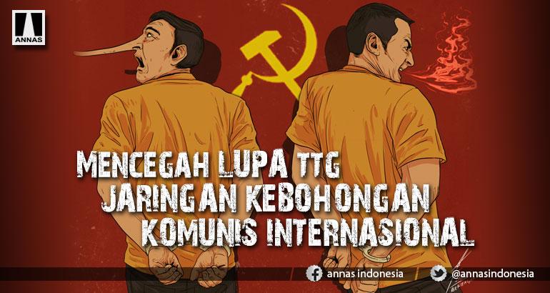 Mencegah LUPA ttg JARINGAN KEBOHONGAN KOMUNIS INTERNASIONAL