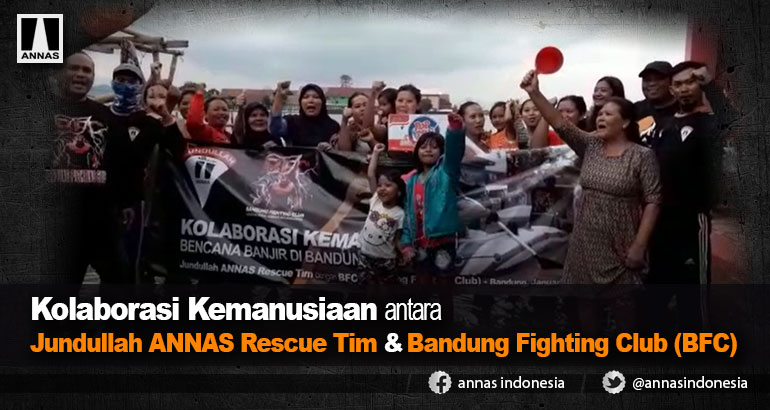 Kolaborasi Kemanusiaan Jundullah ANNAS Rescue Tim dan Bandung Fighting Club (BFC) -  Bencana Banjir Bandung Selatan