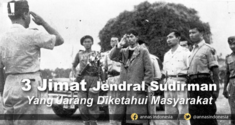 INILAH 3 JIMAT JENDRAL SUDIRMAN YANG JARANG DIKETAHUI MASYARAKAT